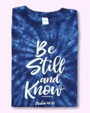 BE STILL AND KNOW - Tie Dyed Christian T-shirt